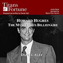 Howard Hughes: The Mysterious Billionaire (       UNABRIDGED) by Daniel Alef Narrated by Baron Ron Herron