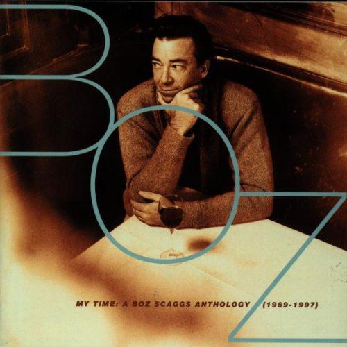 Boz Scaggs - My Time: A Boz Scaggs Anthology (1969-1997) - Zortam Music