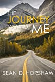 img - for The Journey to Find Me: Many times in life, we are lost or defeated. We forget about the greatness inside of us. There is greatness inside you. Learn to tap into your greatness! book / textbook / text book