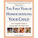 The First Year of Homeschooling Your Child: Your Complete Guide to Getting Off to the Right Start ~ Linda Dobson