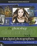 img - for [(The Photoshop Elements 10 Book for Digital Photographers )] [Author: Matt Kloskowski] [Dec-2011] book / textbook / text book