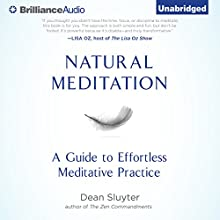 Natural Meditation: A Guide to Effortless Meditative Practice (       UNABRIDGED) by Dean Sluyter Narrated by Dean Sluyter