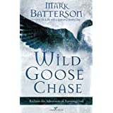 Wild Goose Chase: Reclaim the Adventure of Pursuing God ~ Mark Batterson