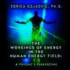The Workings of Energy in the Human Energy Field: A Psychic's Perspective Hörbuch von Zorica Gojkovic Ph.D. Gesprochen von: Melanie Avalon