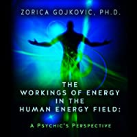 The Workings of Energy in the Human Energy Field: A Psychic's Perspective (       UNABRIDGED) by Zorica Gojkovic Narrated by Melanie Avalon
