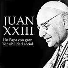 Juan XXIII: Un Papa con gran sensibilidad social [Juan XXIII: A Pope with Great Social Sensitivity] Audiobook by  Online Studio Productions Narrated by  uncredited