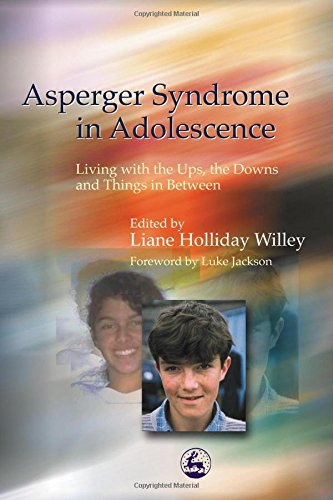 Asperger Syndrome in Adolescence: Living with the Ups, the Downs and Things in Between