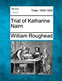 Trial of Katharine Nairn (1275074960) by Roughead, William