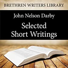 Selected Short Writings (       UNABRIDGED) by J. N. Darby Narrated by Stuart Packer