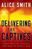 img - for Delivering the Captives: Overcoming the Strongman and Finding Victory in Christ book / textbook / text book