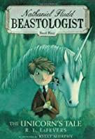 The Unicorn&#39;s Tale (Nathaniel Fludd: Beastologist, Book 4) (Nathanial Fludd, Beastologist)