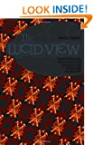 The Lucid View: Investigations into Occultism, Ufology, and Paranoid Awareness: 2013 Edition