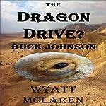 Buck Johnson: The Dragon Drive?   Wyatt McLaren
