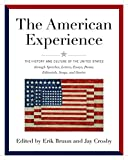 American Experience: The History and Culture of the United States Through Speeches, Letters, Essays, Articles, Poems, Songs and Stories