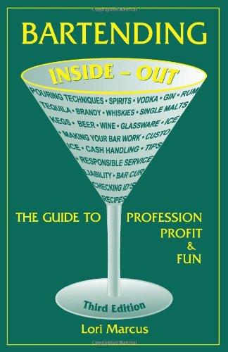 Bartending Inside-Out: The Guide to Profession, Profit...