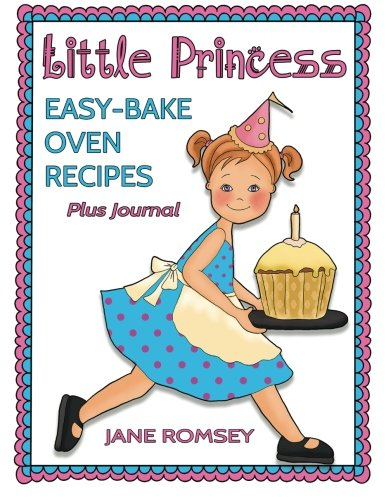 little-princess-easy-bake-oven-recipes-plus-journal-64-easy-bake-oven-recipes-with-journal-pages