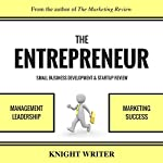 The Entrepreneur, Small Business Development, & Startup Review: Leadership, Management, & a Marketing Plan for Success |  Knight Writer
