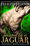 Hunted by a Jaguar (Eternal Mates Paranormal Romance Series Book 4) (English Edition)