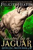 Hunted by a Jaguar (Eternal Mates Paranormal Romance Series Book 4)