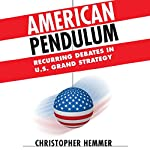 American Pendulum: Recurring Debates in US Grand Strategy | Christopher M. Hemmer