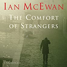 The Comfort of Strangers (       UNABRIDGED) by Ian McEwan Narrated by Alex Jennings