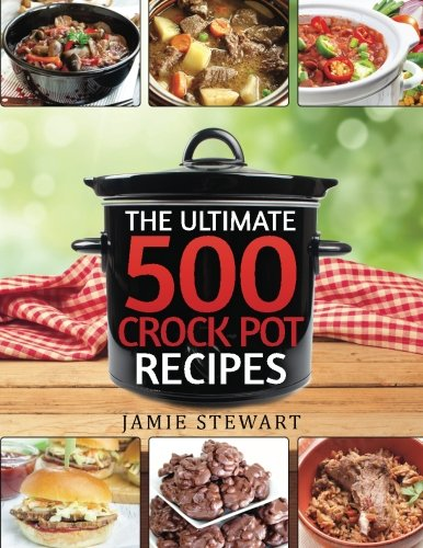 Crock Pot Recipes - The Ultimate 500 CrockPot Recipes Cookbook: (Crock-Pot Meals, Crock Pot Cookbook, Slow Cooker, Slow Cooker Recipes, Slow Cooking, Slow ... Meals, Paleo, Vegan) (Cooking Recipes Book compare prices)