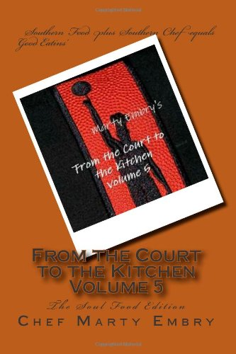 From the Court to the Kitchen  Volume 5: The Soul Food Edition by Chef Marty Embry