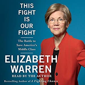 This Fight Is Our Fight: The Battle to Save America's Middle Class Hörbuch von Elizabeth Warren Gesprochen von: Elizabeth Warren