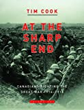 At the Sharp End Volume One: Canadians Fighting The Great War 1914 To 1916