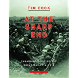 At the Sharp End: Canadians Fighting the Great War 1914-1916by Tim Cook