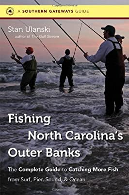 Fishing North Carolinas Outer Banks The Complete Guide To Catching More Fish From Surf Pier Sound And Ocean Southern Gateways Guide by The University of North Carolina Press