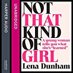 Not That Kind of Girl: A Young Woman Tells You What She's Learned | Lena Dunham