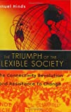 Manuel Hinds The Triumph of the Flexible Society: The Connectivity Revolution and Resistance to Change