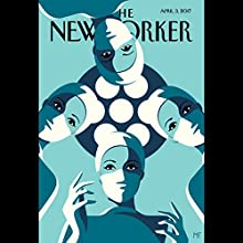 The New Yorker, April 3rd 2017 (Jeffrey Toobin, Siddhartha Mukherjee, Rachel Aviv) Periodical by Jeffrey Toobin, Siddhartha Mukherjee, Rachel Aviv Narrated by Todd Mundt