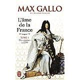 L'�me de la France : Tome 1, Une histoire de la Nation des origines � 1799par Max Gallo