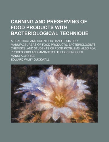Canning and preserving of food products with bacteriological technique; a practical and scientific hand book for manufacturers of food products, ... problems. Also for processors and managers of by Edward Wiley Duckwall