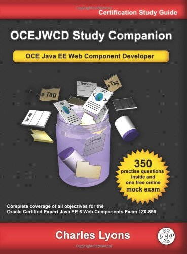 OCEJWCD Study Companion: Certified Expert Java EE 6 Web Component Developer (Oracle  Exam 1Z0-899) (Java Ee 6 Web Component Developer compare prices)