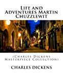 Life and Adventures Martin Chuzzlewit: (Charles Dickens Masterpiece Collection)