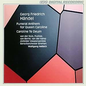 ヘンデル:キャロライン王妃の葬送アンセム「シオンへの道は悲しみ」/キャロライン=テ=デウム