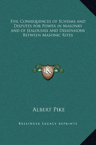 Evil Consequences of Schisms and Disputes for Power in Masonry and of Jealousies and Dissensions Between Masonic Rites PDF