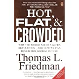 Hot, Flat, and Crowded: Why We Need a Green Revolution--and How It Can Renew Americaby Thomas L. Friedman