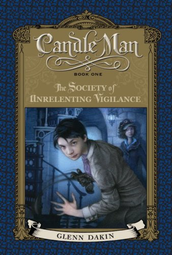 Cover of Candle Man, Book One: The Society of Unrelenting Vigilance
