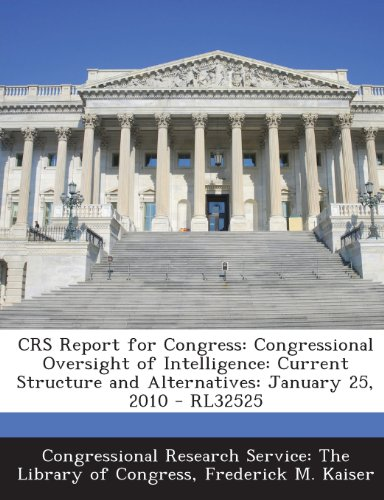 Crs Report for Congress: Congressional Oversight of Intelligence: Current Structure and Alternatives: January 25, 2010 - Rl32525