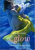 The Glow: A Journey to Motherhood (1596872373) by Danica Perez
