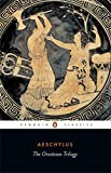 The Oresteian Trilogy: Agamemnon; The Choephori; The Eumenides (Penguin Classics) (0140440674) by Aeschylus