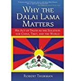 Why the Dalai Lama Matters: His Act of Truth as the Solution for China, Tibet, and the World (Paperback) - Common