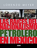 img - for Las raices del nacionalismo petrolero en Mexico (Historia De Mexico) (Spanish Edition) book / textbook / text book