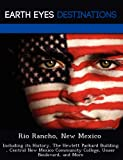 Rio Rancho, New Mexico: Including its History, The Hewlett Packard Building , Central New Mexico Community College, Unser Boulevard, and More