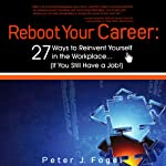 Reboot Your Career: 27 Ways to Reinvent Yourself in the Workplace (If You Still Have a Job!) | Peter J. Fogel