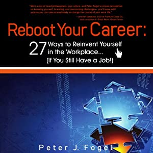 Reboot Your Career: 27 Ways to Reinvent Yourself in the Workplace (If You Still Have a Job!) | [Peter J. Fogel]